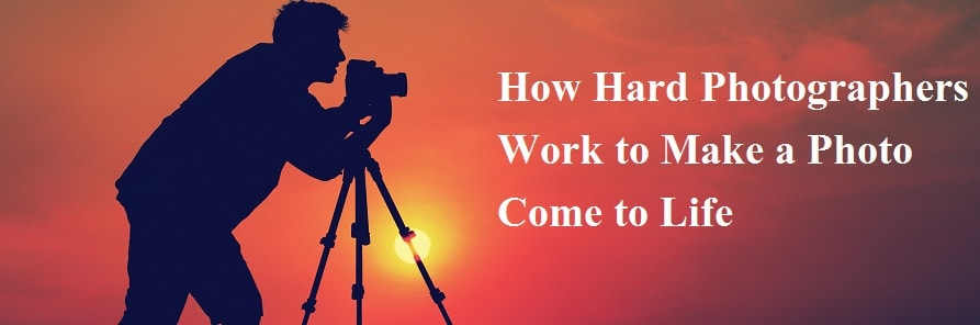 How Hard Photographers Work