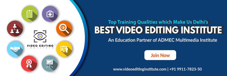 Qualities of Best Video Editing Institute in Delhi