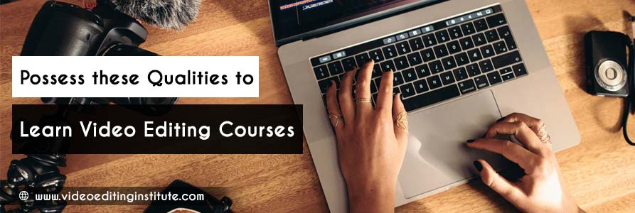 Qualities for the Video Editing Courses