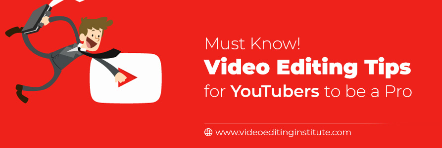 Tips for You-tuber for Video Editing