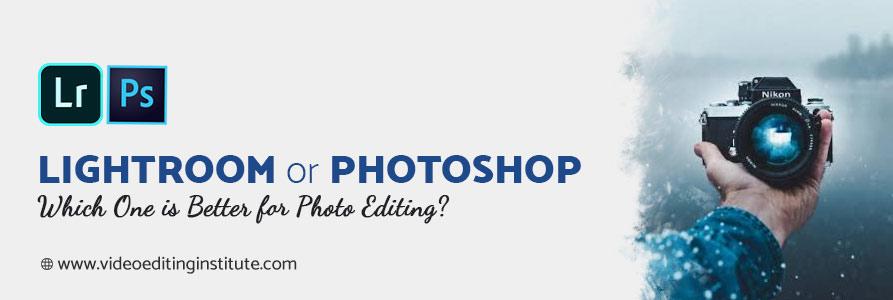 Photo Editing - Lightroom vs Photoshop