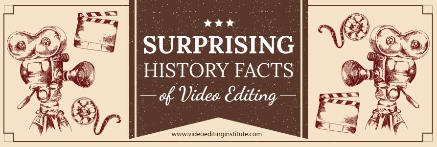 Surprising Facts of the History of Video Editing